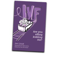 IVF are you effing kidding me, by Jen Lloyd